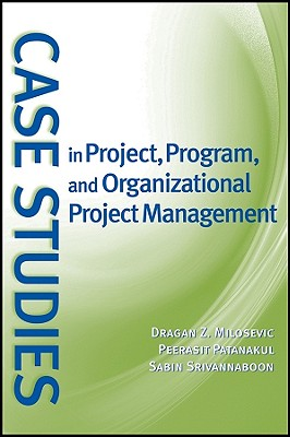 Case Studies in Project, Program, and Organizational Project Management By Milosevic, Dragan Z./ Patanakul, Peerasit/ Srivannaboon, Sabin